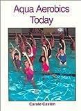 Aqua Aerobics Today, Casten, Carole M., 0314934545