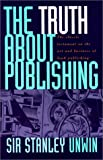 The Truth about Publishing, Stanley Unwin, 1558214232