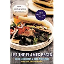 Let the Flames Begin: 250 Recipes to Grilling Mastery