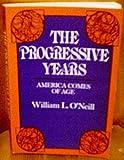 The Progressive Years, William L. O'Neill, 0396071015