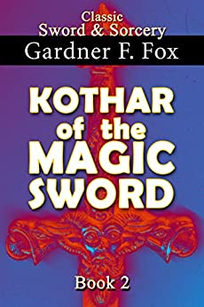Kothar of the Magic Sword book #2: Illustrated (Sword & Sorcery) by [Fox, Gardner Francis]