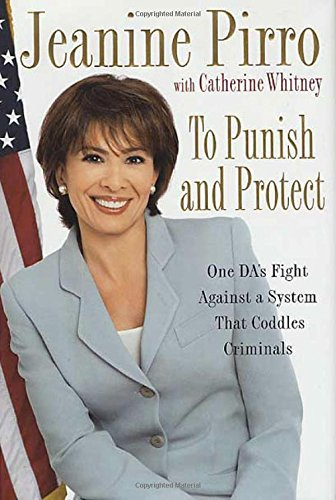 Book cover from To Punish and Protect: A DAs Fight Against a System That Coddles Criminals by Jeanine Pirro