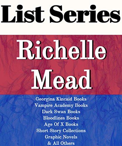 RICHELLE MEAD: SERIES READING ORDER: GEORGINA KINCAID BOOKS, VAMPIRE ACADEMY BOOKS, DARK SWAN BOOKS, BLOODLINES BOOKS, AGE OF X BOOKS, VAMPIRE ACADEMY GRAPHIC NOVEL BY RICHELLE MEAD (English Edition)