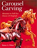 Carousel Carving, Bruce A. White, 0806930187
