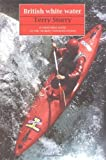 img - for British White Water: The 100 Best Canoeing Rivers by Terry Storry (2004-04-01) book / textbook / text book