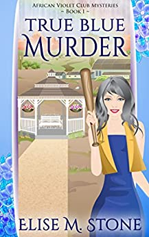True Blue Murder (African Violet Club Mysteries Book 1) by [Stone, Elise M.]
