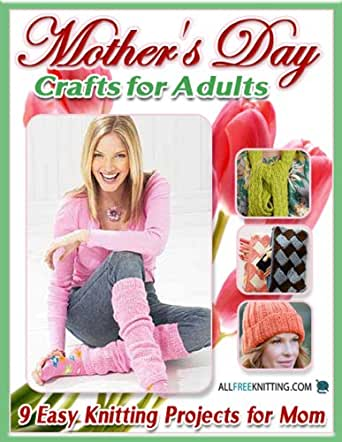 Amazon Com Mother S Day Crafts For Adults 9 Easy Knitting Projects