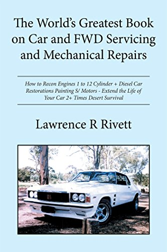 The World's Greatest Book on Car and Fwd Servicing and Mechanical Repairs: How to Recon Engines 1-12 Cylinder + Diesel Car Restorations Painting - Extend the Life of Your Car 2+ Times Desert Survival ()