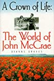 Front cover for the book A Crown of Life: The World of John McCrae by Dianne Graves