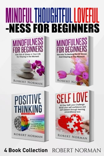 Download Mindfulness for Beginners, Positive Thinking, Self Love: 4 Books in 1! Your Mindset Super Combo! Learn to Stay in the Moment, 30 Days of Positive Thoughts, 30 Days of Self Love pdf