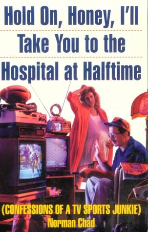Hold On, Honey, I'll Take You to the Hospital at Halftime: Confessions of a TV Sports Junkie by Brand: atlantic montly press