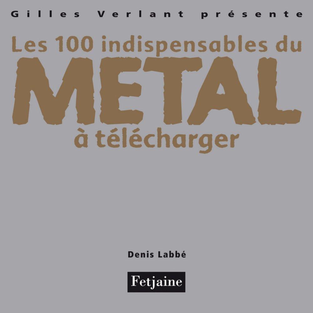100 classiques metal à télécharger Broché – 18 septembre 2008 Denis Labbé Editions Fetjaine 2354251084 Musique