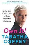 Own It!: Be the Boss of Your Life--At Home and in the Workplace by Tabatha Coffey (10-Feb-2015) Paperback