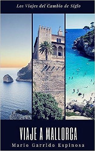 Los viajes del cambio de siglo (3). Mallorca: Crónicas, diarios y relatos de viajes y aventuras de un tiempo en que los viajeros descubrían el mundo . ...