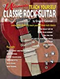 Ultimate Teach Yourself Classic Rock Guitar: Book and CD