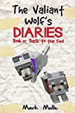 The Valiant Wolf's Diaries  (Book 5): Back to the End (An Unofficial Minecraft Book for Kids Ages 9 - 12 (Preteen) (Diary of a Valiant Wolf)