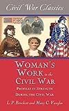 Women's Work in the Civil War (Civil War Classics): Profiles in Strength During the Civil War