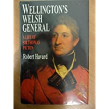 Wellington's Welsh General: Life of Sir Thomas Picton by Robert Harvard (1-May-1996) Hardcover