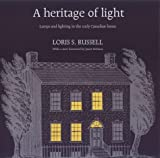 A Heritage of Light: Lamps and Lighting in the Early Canadian Home (RICH: Reprints in Canadian History)