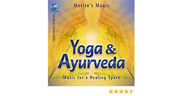 Yoga and Ayurveda: Music for a Healing Space