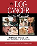 img - for The Dog Cancer Survival Guide: Full Spectrum Treatments to Optimize Your Dog's Life Quality and Longevity book / textbook / text book