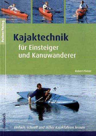 Kajaktechnik: Für Einsteiger und Kanuwanderer