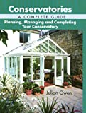 Conservatories, A Complete Guide: Planning, Managing and Completing Your Conservatory
