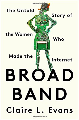 Broad Band: The Untold Story of the Women Who Made the Internet cover