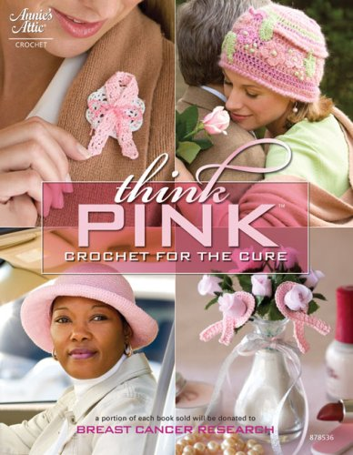 Think Pink: Crochet for the Cure (Annie's Attic: Crochet) Annies Attic Craft