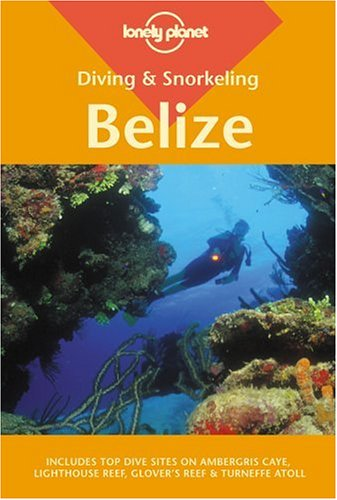 Lonely Planet Diving & Snorkeling Belize (LONELY PLANET DIVING AND SNORKELING BELIZE) (Best Diving In Belize)