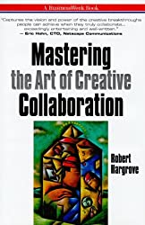 Mastering the Art of Creative Collaboration (Businessweek Books)