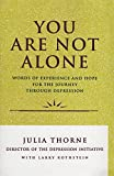 You Are Not Alone: Words of Experience and Hope for the Journey Through Depression