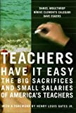 img - for Teachers Have It Easy: The Big Sacrifices and Small Salaries of America's Teachers 1st edition by Eggers, Dave, Moulthrop, Daniel, Calegari, Ninive Clements (2005) Hardcover book / textbook / text book
