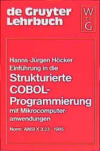 Einfuhrung in Die Strukturierte Cobol Programmierung: Mit Mikrocomputeranwendungen Norm ANSI X3.23-1985