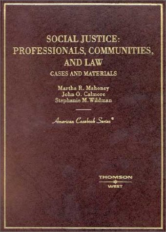Social Justice: Professionals, Communities and Law, Cases and Materials (American Casebook Series)