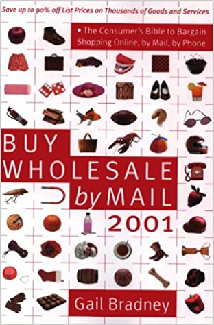 Buy Buy Wholesale by Mail 2001: The Consumer's Bible to Bargain