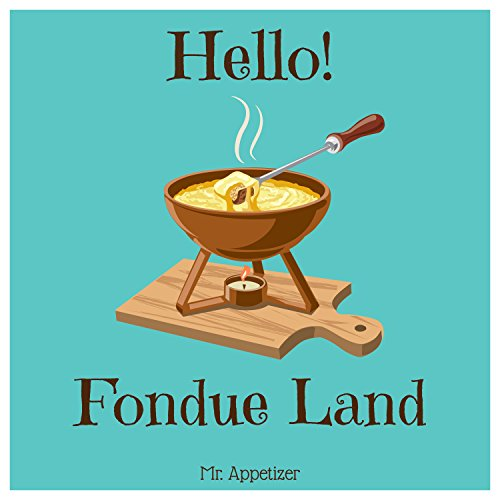 Recipes For Fondue (Hello! Fondue Land: 365 Days of Delicious Fondue Recipes! (Fondue Cookbook, Fondue Recipe Book, Fondue Pot Recipes, Fondue Book, Fondue Recipe Book, Fondue Cooker, Cheese Fondue Cookbook))