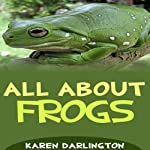 All About Frogs: All About Everything | Karen Darlington