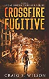 Crossfire Fugitive (Lucas Rochas Thriller)