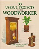 Thirty-Three Useful Projects for the Woodworker, School Shop Magazine Editors, 0830627839