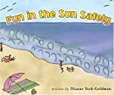 Fun in the Sun Safely, Dianne York-Goldman, 0970668813
