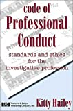 Code of Professional Conduct : Standards and Ethics for the Investigative Profession, Hailey, Kitty, 1930056435