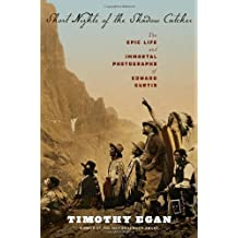 Short Nights of the Shadow Catcher: The Epic Life and Immortal Photographs of Edward Curtis by Timothy Egan (Oct 9 2012)