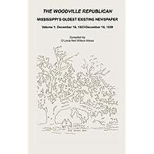 The Woodville Republican: Mississippi's Oldest Existing Newspaper, Volume 1: December 18, 1823 Through December 14, 1839