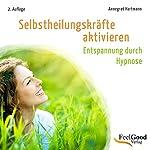 Selbstheilungskräfte aktivieren (Entspannung durch Hypnose) | Annegret Hartmann