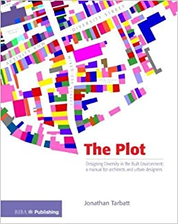 Book The Plot: Designing Diversity in the Built Environment: a Manual for Architects and Urban Designers by Jonathan Tarbatt (2012)