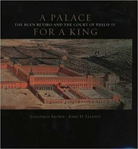 Amazon A Palace For King The Buen Retiro And Court Of Phillip IV Revised Expanded Edition 9780316830195 Jonathan Brown