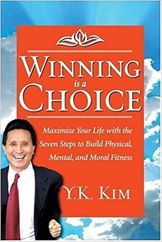 Winning is a Choice: Maximize Your Life: Y  K  Kim