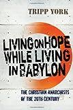 Living on Hope While Living in Babylon, Tripp York, 1556356854