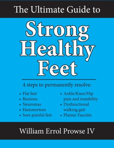 - The Ultimate Guide to Strong Healthy Feet: Permanently fix flat feet, bunions, neuromas, chronic joint pain, hammertoes, sesamoiditis, toe crowding, hallux limitus and plantar fasciitis